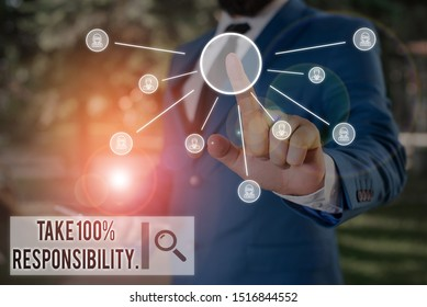 Text sign showing Take 100 Percent Responsibility. Conceptual photo be fully accountable for your Actions and Thoughts Male human wear formal work suit presenting presentation using smart device.