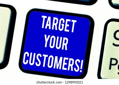 Text sign showing Target Your Customers. Conceptual photo Aim those clients who are most likely to buy from you Keyboard key Intention to create computer message pressing keypad idea.