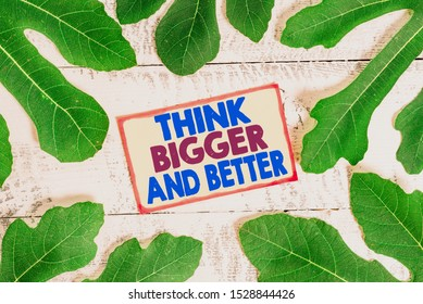 Text sign showing Think Bigger And Better. Conceptual photo no Limits be Open minded Positivity Big Picture.