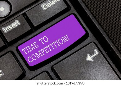 Text sign showing Time To Competition. Conceptual photo resource and firm that make better use of minutes Keyboard key Intention to create computer message pressing keypad idea.