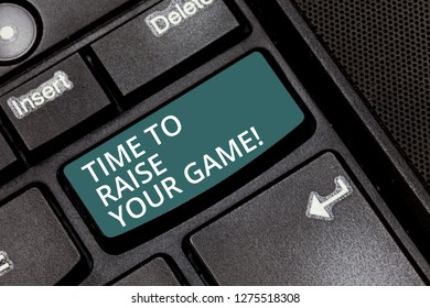 Text sign showing Time To Raise Your Game. Conceptual photo Be more competitive actions to become the winner Keyboard key Intention to create computer message pressing keypad idea.