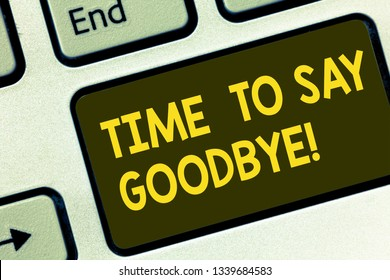 Text sign showing Time To Say Goodbye. Conceptual photo Separation Moment Leaving Breakup Farewell Wishes Ending Keyboard key Intention to create computer message pressing keypad idea.