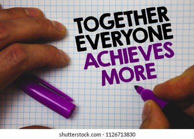 Text sign showing Together Everyone Achieves More. Conceptual photo Teamwork Cooperation Attain Acquire Success Man hold holding purple marker notebook page messages intentions ideas.