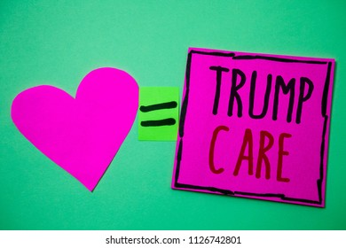 Text sign showing Trump Care. Conceptual photo refers to replacement for Affordable Care Act in united states Hart memories love pink green background love lovely thoughts message.
