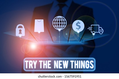 Text sign showing Try The New Things. Conceptual photo Breaks up Life Routine Learn some Innovative Skills.