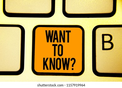 Text sign showing Want To Know question. Conceptual photo Request for information Asking Wonder Need Knowledge Keyboard orange key Intention create computer computing reflection document.