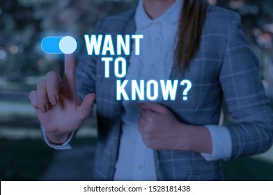 Text sign showing Want To Know Question. Conceptual photo Request for information Asking Wonder Need Knowledge Woman wear formal work suit presenting presentation using smart device.