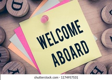 Text sign showing Welcome Aboard. Conceptual photo Expression of greetings to a person whose arrived is desired
