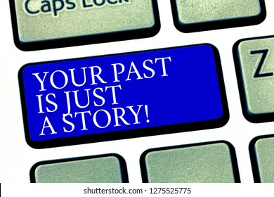 Text sign showing Your Past Is Just A Story. Conceptual photo Do not care about things that have happened Keyboard key Intention to create computer message pressing keypad idea.