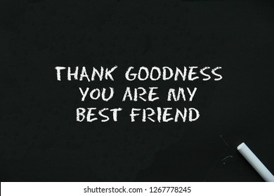 Thank Goodness You Are My Best Friend Sign On Black Background