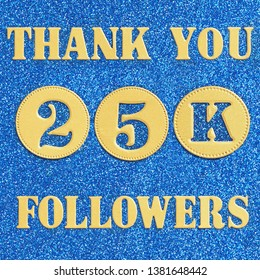 Thanks 25K, 25000  followers. message in gold letters and numbers on a brilliant blue background for social network friends, followers,