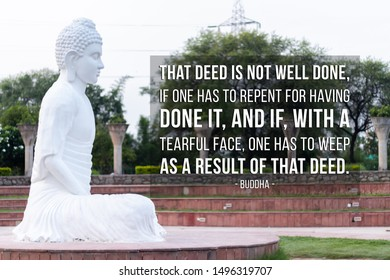 That deed is not well done, if one has to repent for having done it, and if, with a tearful face, one has to weep as a result of that deed - buddha