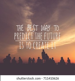 """The best way to predict a future is to create it"" qoute on sunset and silhouette"