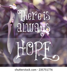 There is always hope / Inspirational Motivational Life Quote Design