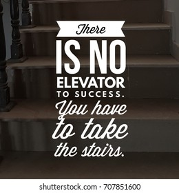 There is no elevator to success. You have to take the stairs. Quote. Best Inspirational and motivational quotes and sayings about life, wisdom, positive, Uplifting success, Motivation