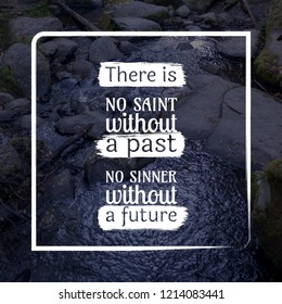 There is no saint without a past sinner a future motivation quote