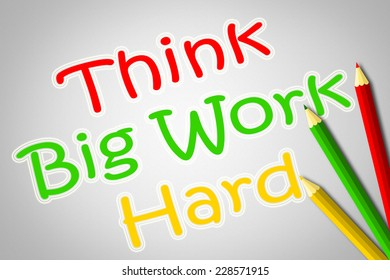 Think Big Work Hard Concept text on background