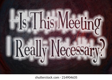 Is This Meeting Really Necessary Concept text on background
