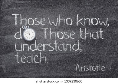 Those who know, do. Those that understand, teach - quote of ancient Greek philosopher Aristotle written on chalkboard with vintage stopwatch