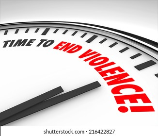 Time to End Violence words on a clock as war protest or negotiating cease fire