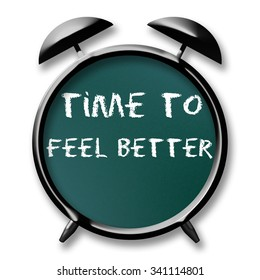 Time to Feel Better note text on chalkboard alarm clock