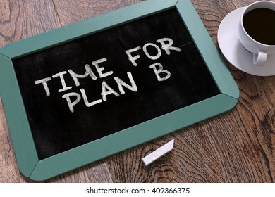 Time for Plan B Handwritten by White Chalk on a Blackboard. Composition with Small Blue Chalkboard and Cup of Coffee. Top View. 3D Render.