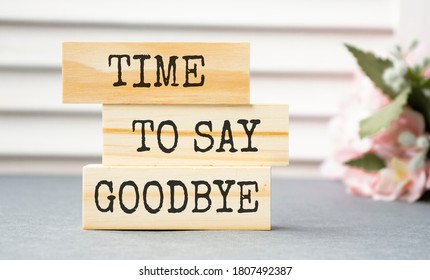 Time to Say Goodbye Message on wooden blocks. Concept Image.