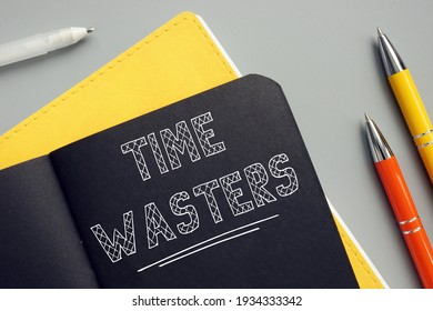 TIME WASTERS sign on the sheet. A person who either consciously or unconsciously tries to engage you in a fruitless investment of your energy