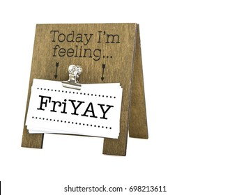 Today I am Feeling FriYAY message on a hand made wooden easel