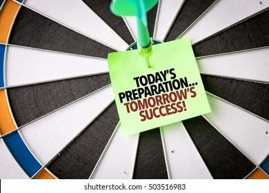 Todays Preparation... Tomorrows Success!