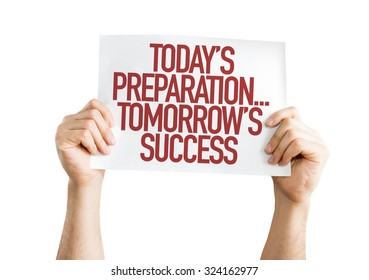 Todays Preparations...Tomorrows Success placard isolated on white