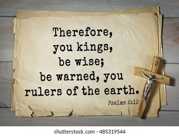 TOP-1000.  Bible verses from Psalms.Therefore, you kings, be wise; be warned, you rulers of the earth.