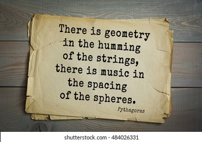 TOP-25. Pythagoras (Greek philosopher, mathematician and mystic) quote.There is geometry in the humming of the strings, there is music in the spacing of the spheres.