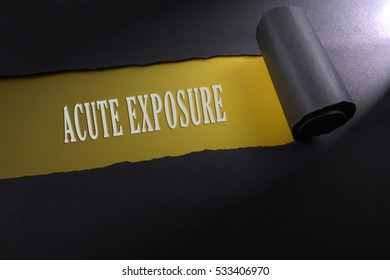 Torn paper with lighting render from right with word of acute exposure . Occupational safety & health concept.
