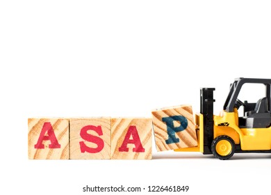 Toy forklift hold letter block p to complete word ASAP (abbreviation of as soon as possible) on white background