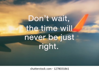 Travel inspirational quotes - Fon't wait, the time will never be just right.