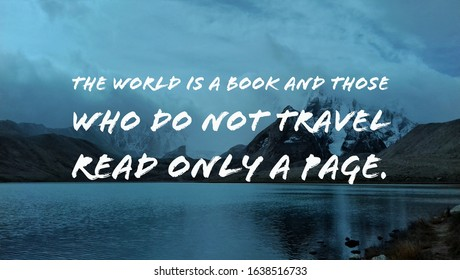 Travel motivation quotes - The world is a book and those who do not trav read only a page.