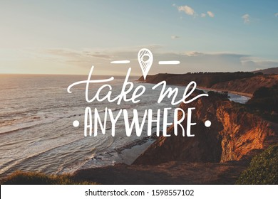 Travel photo with ocean coast on sunset and inpirational quote Take Me Anywhere. Poster or social media template