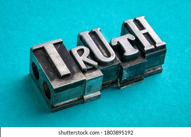 truth word abstract in gritty vintage letterpress metal types, mixed fonts, facts, evidence and honesty concept