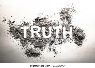 Truth word written in grey ash, dust, dirt or filth as a cynical concept of lie or post truth in society, politics