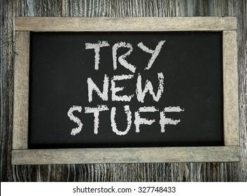 Try New Stuff written on chalkboard