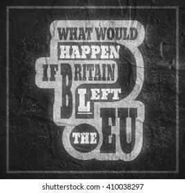 United Kingdom exit from European Union relative image. Brexit named politic process. Referendum theme. What would happen if britain left the EU question. Concrete textured