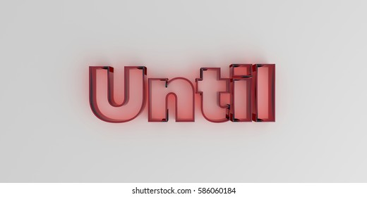 Until - Red glass text on white background - 3D rendered royalty free stock image.