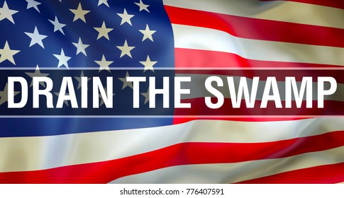 USA flag waving in the wind. Drain the Swamp on USA flag. 3D rendering Drain the Swamp – Donald Trump campaign chant. American political slogan. U.S. presidential campaign slogans and catchphrases
