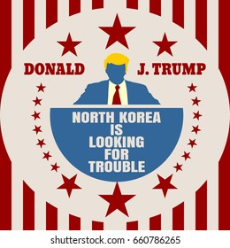 USA - January, 2017: An illustration of a businessman icon in flat style and the US President Donald Trump name. Himself quote text. North korea is looking for trouble