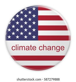 USA Politics Concept Badge: Climate Change Button With US Flag, 3d illustration on white background