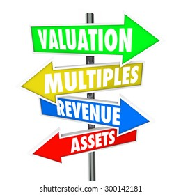 Valuation, multiples, revneues and assets words on arrow signs to illustrate calculation or formula for evaluating a company or business worth