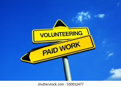 Volunteering vs Paid Work - Traffic sign with two options - philanthropic, charitable and benefient activity based on altruism vs employment, job, and work based on gaining wages, salary and pay