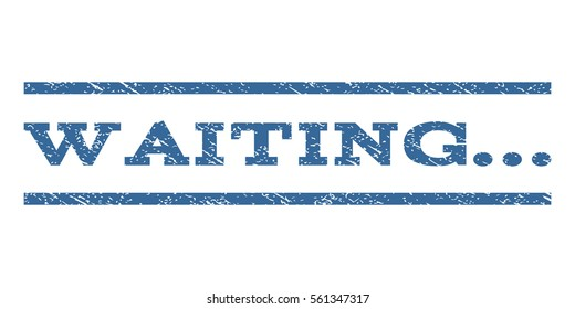 Waiting... watermark stamp. Text caption between horizontal parallel lines with grunge design style. Rubber seal cobalt blue stamp with scratched texture. Glyph ink imprint on a white background.