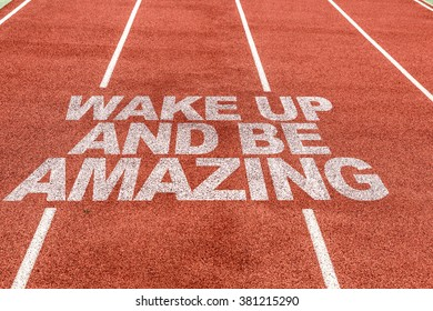 Wake Up and Be Amazing written on running track